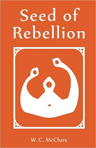 Seed of Rebellion by W. C. McClure